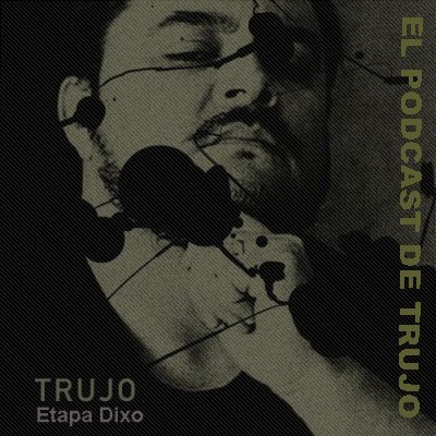 TRUJO PODCAST - Chinguen a su Madre