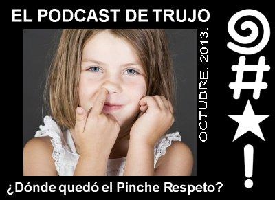 Trujo Podcast - ¿Dónde quedó el pinche respeto?
